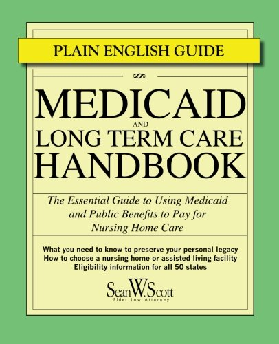 Medicaid And Long Term Care Handbook  The Essential Guide To Using Medicaid And Public Benefits To Pay For  Nursing Home Care