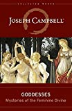 Goddesses: Mysteries of the Feminine Divine (The Collected Works of Joseph Campbell)