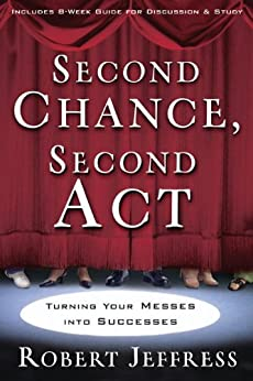 Second Chance, Second Act: Turning Your Messes into Successes by [Jeffress, Robert]