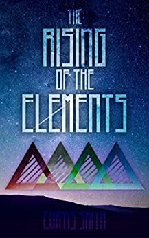 The Rising of The Elements (Rising Elements Book 1) by [Smith, Curtis]
