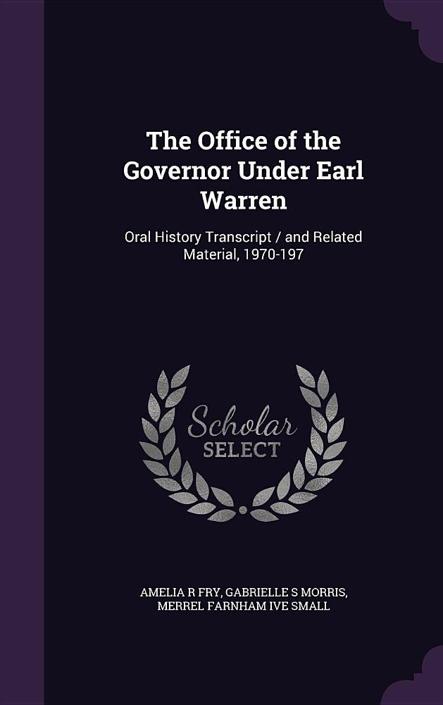 The Office of the Governor Under Earl Warren: Oral History Transcript / And Related Material, 1970-197 pdf epub