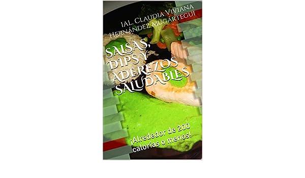 SALSAS, DIPS Y ADEREZOS SALUDABLES: ¡Alrededor de 200 calorías o menos! (Spanish Edition) - Kindle edition by IAL. Claudia Viviana Hernández Mugártegui.