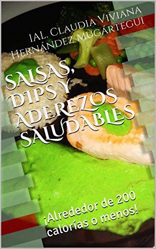 SALSAS, DIPS Y ADEREZOS SALUDABLES: ¡Alrededor de 200 calorías o menos! (
