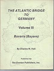 The Atlantic Bridge To Germany: Volume III,…