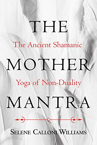 The Mother Mantra: The Ancient Shamanic Yoga of Non-Duality