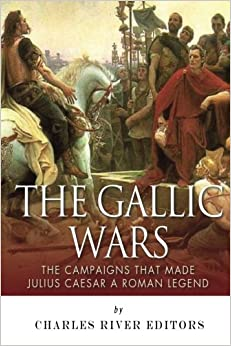 Book The Gallic Wars: The Campaigns That Made Julius Caesar a Roman Legend