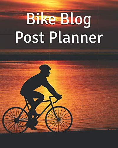 """Bike Blog Post Planner: Cycling Content Writer's 2019 Jan - Dec Monthly Success 8"""" x 10"""" Calendar Journal - Bicycle Sunset (Blog Post Planners)"""