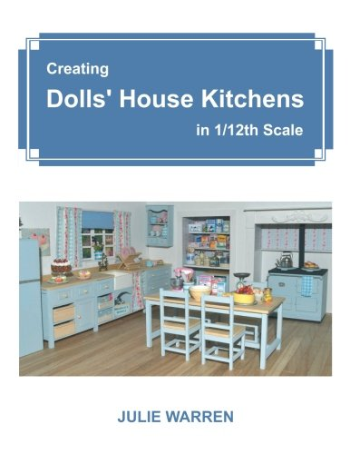 (Creating Dolls' House Kitchens in 1/12th Scale)