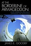 At the Borderline of Armageddon, James E. Goodby, 0742550761