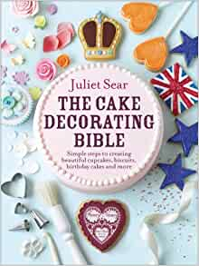 Juliet Sear Cake Decorating Bible