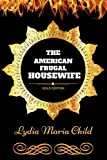 The American Frugal Housewife: By Lydia Maria Francis Child - Illustrated