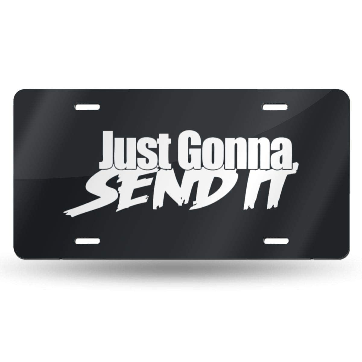 Dunpaiaa Just Gonna Send It Automobile 6X12 Front License Plate License//Vanity Plate