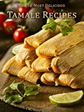 Top 50 Most Delicious Tamale Recipes (Recipe Top 50's Book 68)