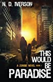 This Would Be Paradise Book 1: A Zombie Novel (Volume 1)