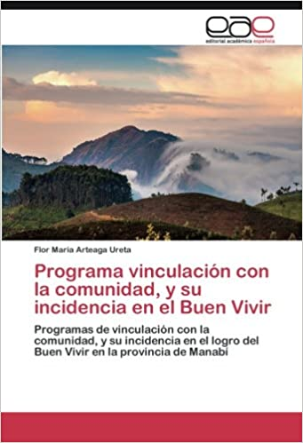 Book Programa vinculación con la comunidad, y su incidencia en el Buen Vivir: Programas de vinculación con la comunidad, y su incidencia en el logro del Buen Vivir en la provincia de Manabí
