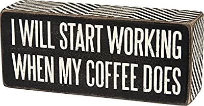 Primitives by Kathy 6 x 2.5 Decorative Box Sign - I Will Start Working When My Coffee Does