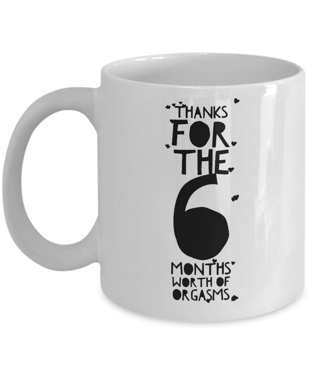 6 Month Anniversary Gifts For Him - Thanks For All The Months Of Orgasms - 6th Six Sixth Th Romantic Sexy Coffee Mug Cup For Her Men Women Boyfriend G