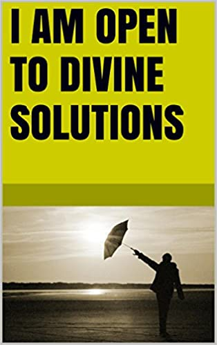 I am open to Divine solutions