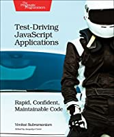 Test-Driving JavaScript Applications: Rapid, Confident, Maintainable Code Front Cover