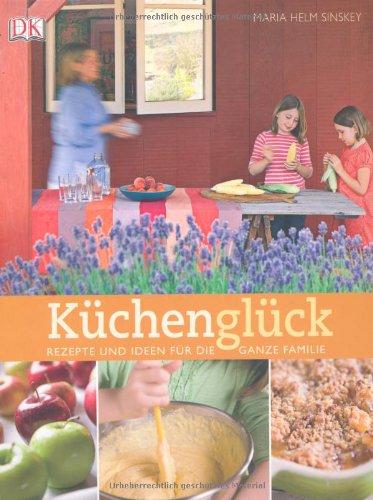 Küchenglück: Rezepte und Ideen für die ganze Familie