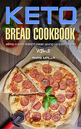 Ketogenic Bread: 25 Low Carb Cookbook Recipes for Keto, Gluten Free Easy Recipes for Ketogenic & Paleo Diets: Bread, Muffin, Waffle, Breadsticks, Pizza ... Loss, Delicious & Easy for Beginners) by Anas Malla