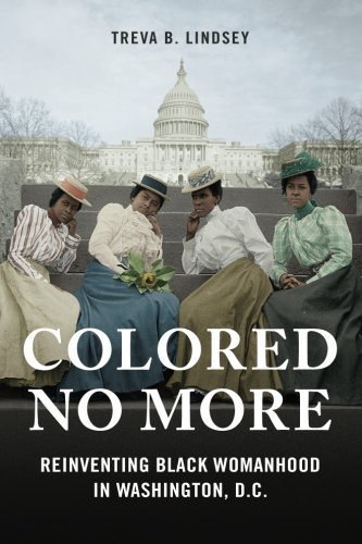 Colored No More: Reinventing Black Womanhood in Washington, D.C. (Women in American History)
