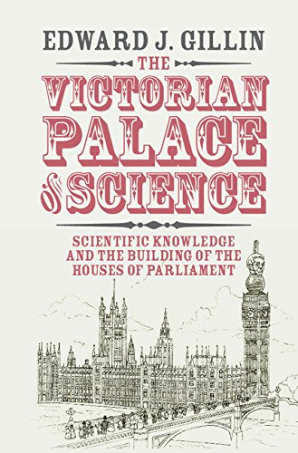 The Victorian Palace of Science: Scientific Knowledge and the Building of the Houses of Parliament (Science in History)