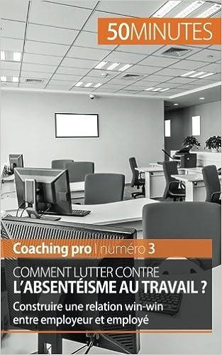 Livre Comment lutter contre l'absentéisme au travail ?: Construire une relation win-win entre employeur et employé pdf