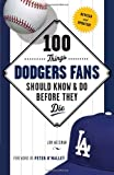 100 Things Dodgers Fans Should Know and Do Before They Die, Jon Weisman, 1600788041