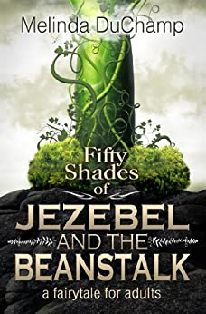Fifty Shades of Jezebel and the Beanstalk (The Fifty Shades Of Jezebel Trilogy Book 1) by [DuChamp, Melinda]