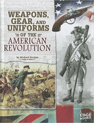 Book Weapons, Gear, and Uniforms of the American Revolution (Edge Books: Equipped for Battle)