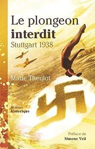 Le plongeon interdit : Stuttgart 1938 par Marie Theulot
