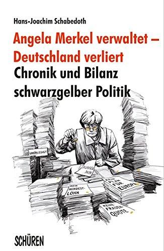 Angela Merkel verwaltet – Deutschland verliert: Chronik und Bilanz schwarzgelber Politik