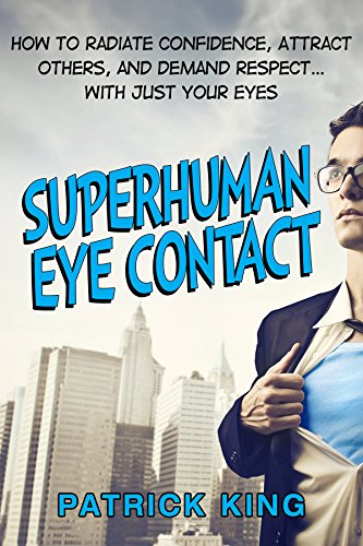 Superhuman Eye Contact Training: How to Radiate Confidence, Attract Others, and Demand Respect… With Just Your Eyes (Contact Amazon Online)
