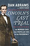 #1: Lincoln's Last Trial: The Murder Case That Propelled Him to the Presidency