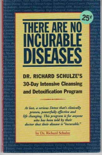 There Are No Incurable Diseases: Dr. Schulze's 30-Day Cleansing & Detoxification Program