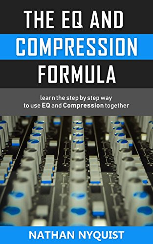 Pdf eBooks The EQ and Compression Formula: Learn the step by step way to use EQ and Compression together (Audio Engineering, Music Production, Sound Design & Mixing Audio Series: Book 1)