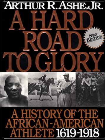 Books : A Hard Road to Glory V01: A History of the African-American Athlete by Arthur R., Jr. Ashe (1993-06-24)