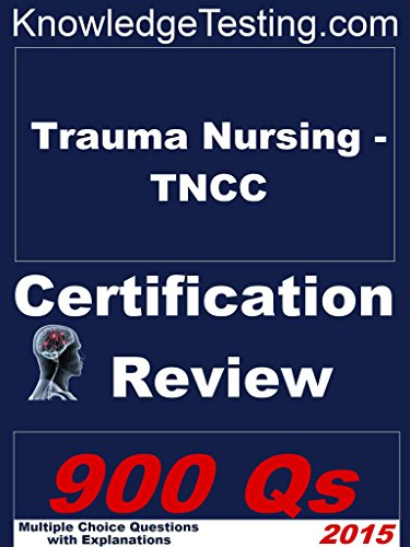 Trauma Nursing - TNCC Certification Review (Certification in Trauma Nursing Book 1) Pdf