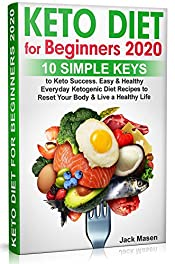 Keto Diet for Beginners: 10 simple keys to Success. Easy and Healthy Everyday Ketogenic Diet Recipes to Reset Your Body and Live a Healthy Life