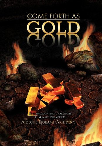 Download COME FORTH AS GOLD: (It is surmounting challenges that make champions) pdf