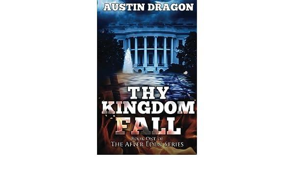 Thy Kingdom Fall After Eden Series, Book #1 by Austin Dragon ...