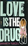 img - for Love Is the Drug: A Novel book / textbook / text book