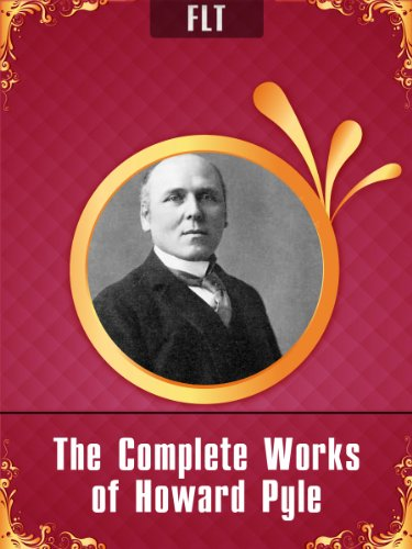The Complete Works of Howard Pyle [New edition with best navigation & active TOC]