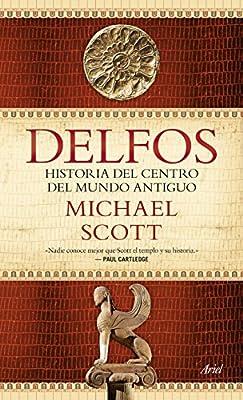 Delfos: Una historia del centro del mundo antiguo Ariel: Amazon.es: Scott, Michael, García Lorenzana, Francisco: Libros