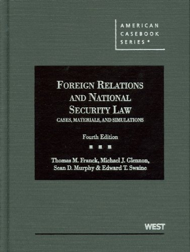 Foreign Relations and National Security Law: Cases, Materials, and Simulations (American Casebook Series)