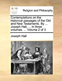 Contemplations on the Historical Passages of the Old and New Testaments by Joseph Hall, in Three, Joseph Hall, 1140666614