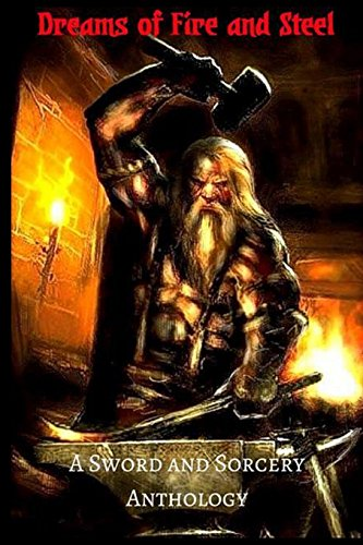 Dreams of Fire and Steel: A Sword and Sorcery Anthology