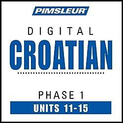 Croatian Phase 1, Unit 11-15
