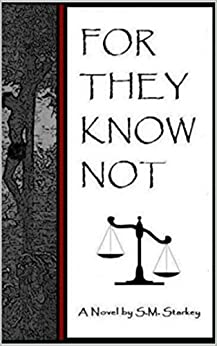 FOR THEY KNOW NOT by [Starkey, S.M.]
